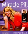 Miracle Pill: 10 Truths to Healthy, Thin, & Sexy, Eat the Foods You Want & Stay Trim Forever (Paperback)