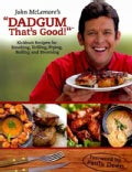 John McLemore&#39;s &quot;Dadgum That&#39;s Good!&quot;: Kickbutt Recipes for Smoking, Grilling, Frying, Boiling and Steaming (Paperback)