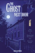 The Ghost Next Door: True Stories of Paranormal Encounters from Everyday People (Paperback)