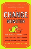 The Change Monster: The Human Forces That Fuel or Foil Corporate Transformation and Change (Paperback)