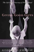 Giving Good Gifts: The Spiritual Journey of Parenthood (Paperback)