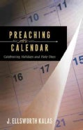 Preaching the Calendar: Celebrating Holidays and Holy Days (Paperback)