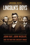 Lincoln's Boys: John Hay, John Nicolay, and the War for Lincoln's Image (Hardcover)