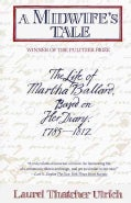 A Midwife's Tale: The Life of Martha Ballard, Based on Her Diary, 1785-1812 (Paperback)