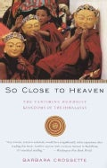 So Close to Heaven: The Vanishing Buddhist Kingdoms of the Himalayas (Paperback)