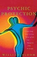 Psychic Protection: Creating Positive Energies for People and Places (Paperback)
