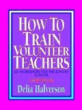 How to Train Volunteer Teachers: 20 Workshops for the Sunday School (Paperback)