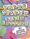 Super Simple Bible Lessons: 60 Ready-to-use Bible Activities for Ages 6 - 8 (Paperback)