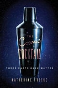 The Cosmic Cocktail: Three Parts Dark Matter (Hardcover)