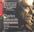 Charles Bukowski: Uncensored from the Run With the Hunted Session (CD-Audio)