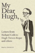 My Dear Hugh: Letters from Richard Cobb to Hugh Trevor-Roper and Others (Hardcover)
