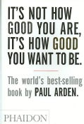 It's Not How Good You Are, It's How Good You Want to Be (Paperback)