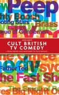 Cult British TV Comedy: From Reeves and Mortimer to Psychoville (Hardcover)