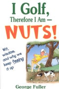 I Golf, Therefore I Am--Nuts! (Paperback)