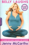 Belly Laughs: The Naked Truth about Pregnancy and Childbirth (Paperback)