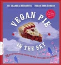 Vegan Pie in the Sky: 75 Out-of-This-World Recipes for Pies, Tarts, Cobblers, & More (Paperback)