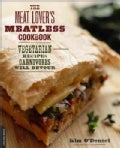 The Meat Lover's Meatless Cookbook: Vegetarian Recipes Carnivores Will Devour (Paperback)