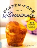 Gluten-Free on a Shoestring: 125 Easy Recipes for Eating Well on the Cheap (Paperback)