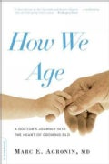 How We Age: A Doctor's Journey into the Heart of Growing Old (Paperback)