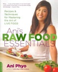 Ani's Raw Food Essentials: Recipes and Techniques for Mastering the Art of Live Food (Paperback)