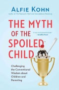 The Myth of the Spoiled Child: Challenging the Conventional Wisdom About Children and Parenting (Hardcover)
