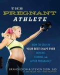 The Pregnant Athlete: How to Stay in Your Best Shape Ever--before, During, and After Pregnancy (Paperback)