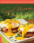 Good Morning Paleo: 125 Favorites to Start Your Day, Gluten- and Grain-free (Paperback)