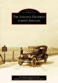 The Lincoln Highway Across Indiana, (IN) (Paperback)