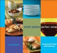 Small Plates Perfect Wines: Creating Little Dishes with Big Flavors (Paperback)