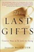 The Last Gifts: Creative Ways to Be With the Dying (Paperback)