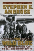 Wild Blue: The Men and Boys Who Flew the B-24s over Germany 1944-45 (Paperback)