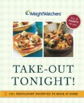 Weight Watchers Take-Out Tonight: 150+ Restaurant Favorites to Make at Home--All 8 Points or Less (Paperback)