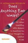 Does Anything Eat Wasps?: And 101 Other Unsettling, Witty Answers to Questions You Never Thought You Wanted to Ask (Paperback)