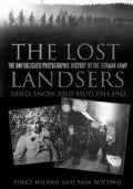 The Lost Landsers: The Unpublished Photographic History of the German Army; Sand, Snow and Mud, 1941-1942 (Paperback)
