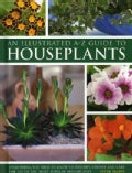 An Illustrated A-Z Guide to Houseplants: Everything You Need to Know to Identify, Choose and Care for 350 of the ... (Hardcover)