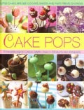 Cake Pops: Little Cakes, Bite-Sized Cookies, Sweets and Party Treats on Sticks (Hardcover)