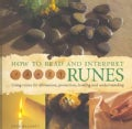 How to Read and Interpret Runes: Using Runes for Divination, Protection, Healing and Understanding (Hardcover)