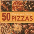 50 Quick and Easy Pizzas: Fast, Tasty Pizzas for Every Occasion, Shown in 300 Photographs (Hardcover)