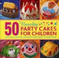 50 Novelty Party Cakes for Children: Fun and Fantasy Designs for Every Celebration (Hardcover)