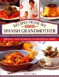 Recipes from My Spanish Grandmother: The Real Taste of Spain in 150 Traditional Dishes (Hardcover)