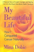 My Beautiful Life: How I Conquered Cancer Naturally (Paperback)