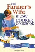 The Farmer's Wife Slow Cooker Cookbook: 101 Blue-Ribbon Recipes Adapted from Farm Favorites! (Spiral bound)