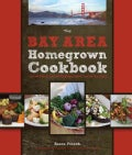 The Bay Area Homegrown Cookbook: Local Food, Local Restaurants, Local Recipes (Hardcover)