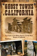 Ghost Towns of California: Your Guide to the Hidden History and Old West Haunts of California (Paperback)