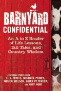 Barnyard Confidential: An A to Z Reader of Life Lessons, Tall Tales, and Country Wisdom (Hardcover)
