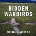 Hidden Warbirds: The Epic Stories of Finding, Recovering, and Rebuilding WWII's Lost Aircraft (Hardcover)
