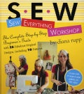 Sew Everything Workshop: The Complete Step-by-step Beginner&#39;s Guide (Hardcover)