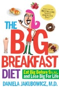 The Big Breakfast Diet: Eat Big Before 9 A.m. and Lose Big for Life (Paperback)