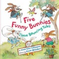 Five Funny Bunnies: Three Bouncing Tales (Hardcover)