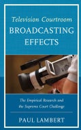 Television Courtroom Broadcasting Effects: The Empirical Research and the Supreme Court Challenge (Hardcover)